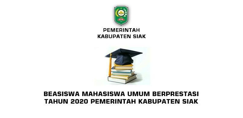 Beasiswa Mahasiswa Umum Berprestasi Tahun 2020 Pemerintah Kabupaten Siak